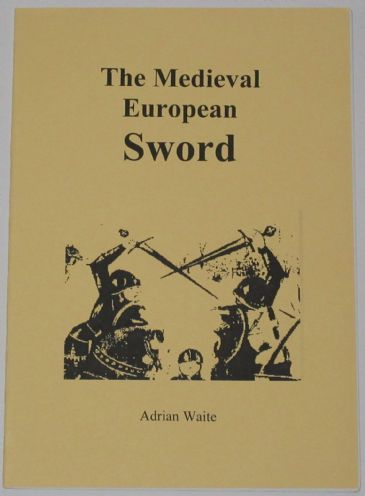 The Medieval European Sword, by Adrian Waite